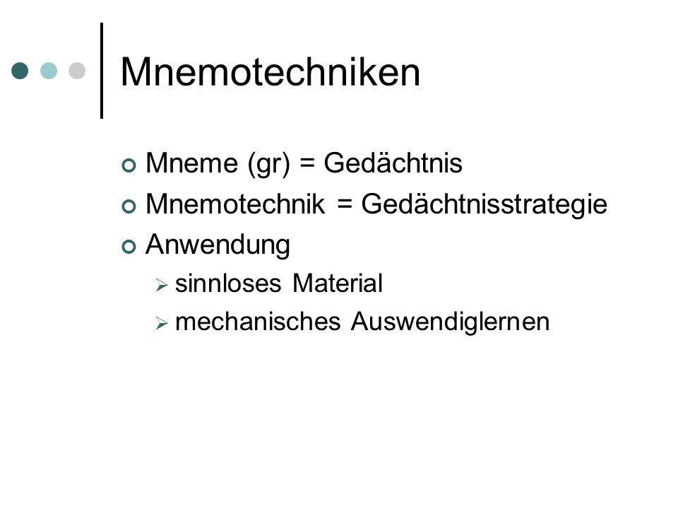 Mnemotechniken Mneme (gr) = Gedächtnis Mnemotechnik = Gedächtnisstrategie Anwendung  sinnloses Material  mechanisches Auswendiglernen