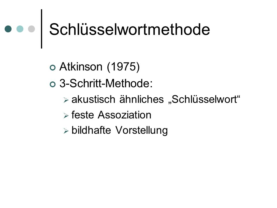 """Schlüsselwortmethode Atkinson (1975) 3-Schritt-Methode:  akustisch ähnliches """"Schlüsselwort""""  feste Assoziation  bildhafte Vorstellung"""