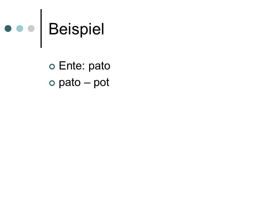 Beispiel Ente: pato pato – pot