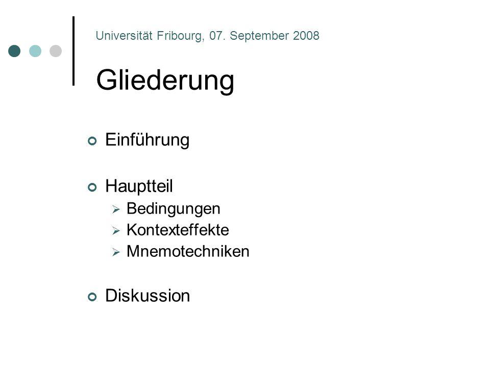 Gliederung Einführung Hauptteil  Bedingungen  Kontexteffekte  Mnemotechniken Diskussion Universität Fribourg, 07. September 2008