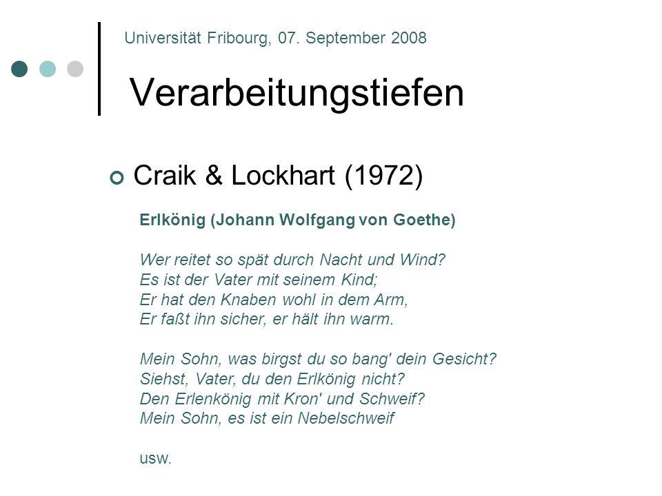 Verarbeitungstiefen Craik & Lockhart (1972) Universität Fribourg, 07. September 2008 Erlkönig (Johann Wolfgang von Goethe) Wer reitet so spät durch Na