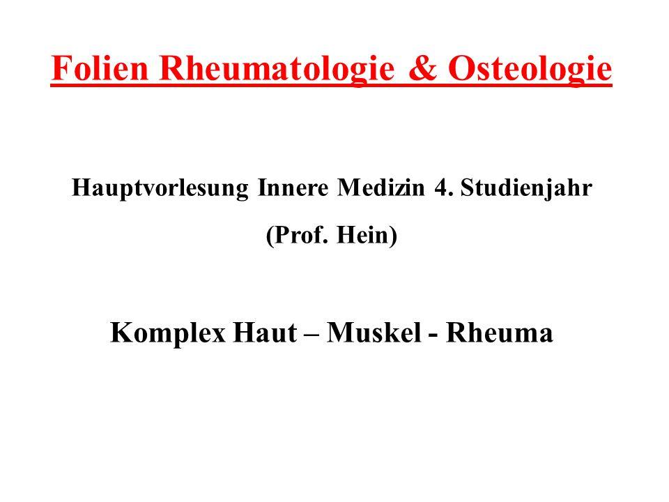 Folien Rheumatologie & Osteologie Hauptvorlesung Innere Medizin 4. Studienjahr (Prof. Hein) Komplex Haut – Muskel - Rheuma