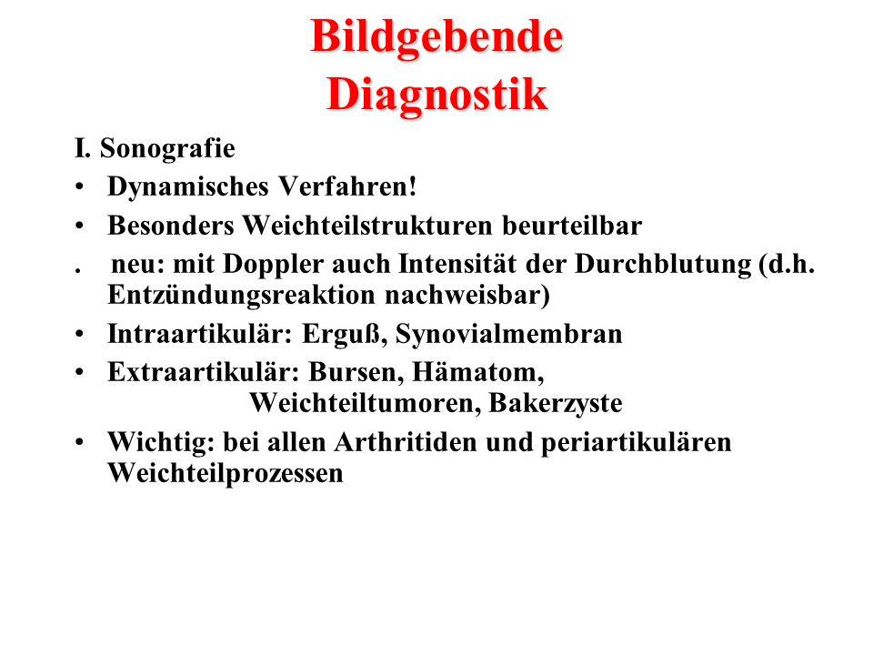 Bildgebende Diagnostik I. Sonografie Dynamisches Verfahren! Besonders Weichteilstrukturen beurteilbar. neu: mit Doppler auch Intensität der Durchblutu