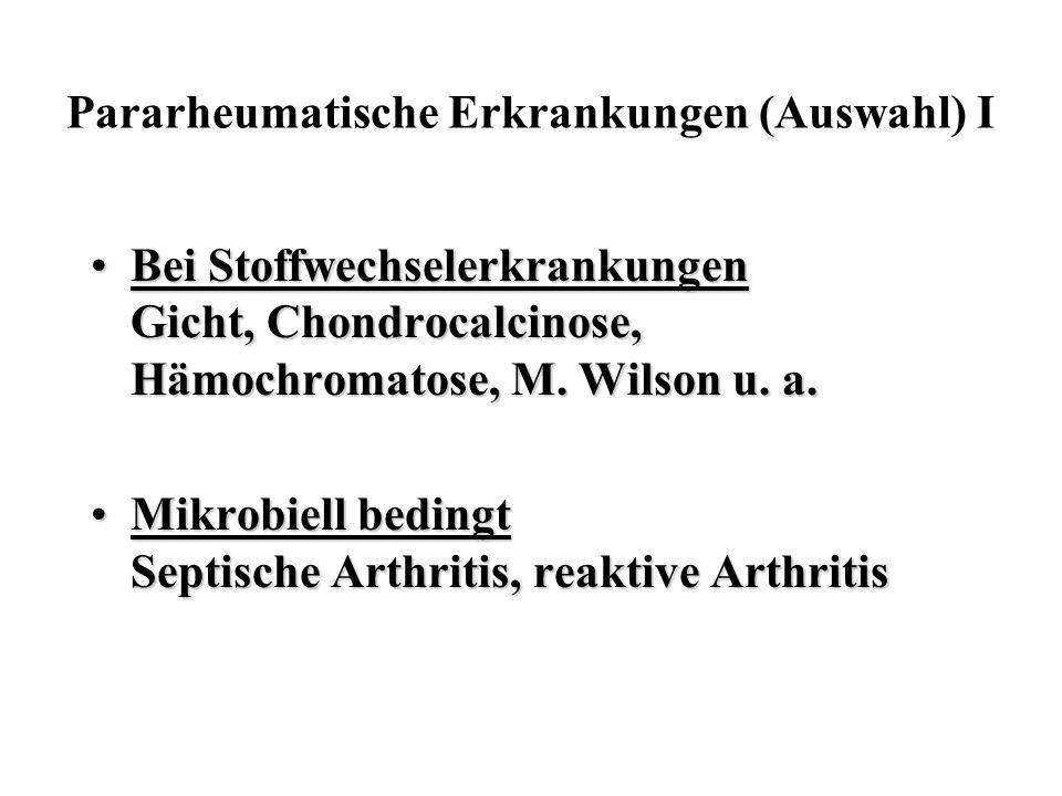 Bei Stoffwechselerkrankungen Gicht, Chondrocalcinose, Hämochromatose, M. Wilson u. a.Bei Stoffwechselerkrankungen Gicht, Chondrocalcinose, Hämochromat