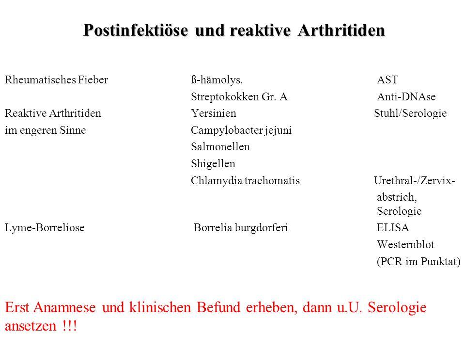 Rheumatisches Fieberß-hämolys.AST Streptokokken Gr. AAnti-DNAse Reaktive ArthritidenYersinien Stuhl/Serologie im engeren Sinne Campylobacter jejuni Sa