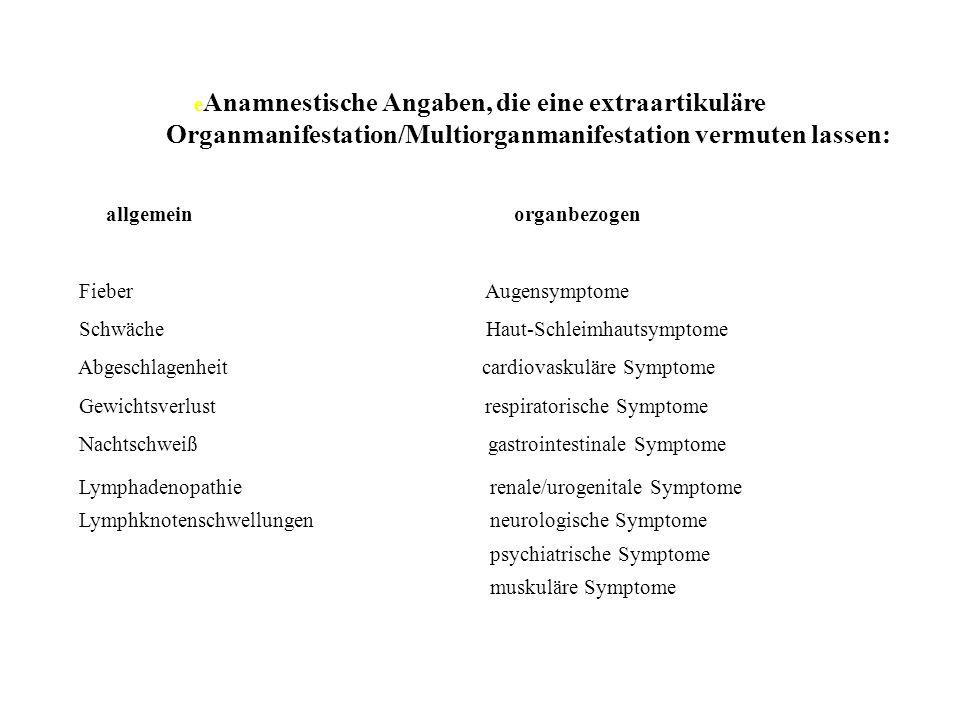 e Anamnestische Angaben, die eine extraartikuläre Organmanifestation/Multiorganmanifestation vermuten lassen: allgemein organbezogen Fieber Augensympt