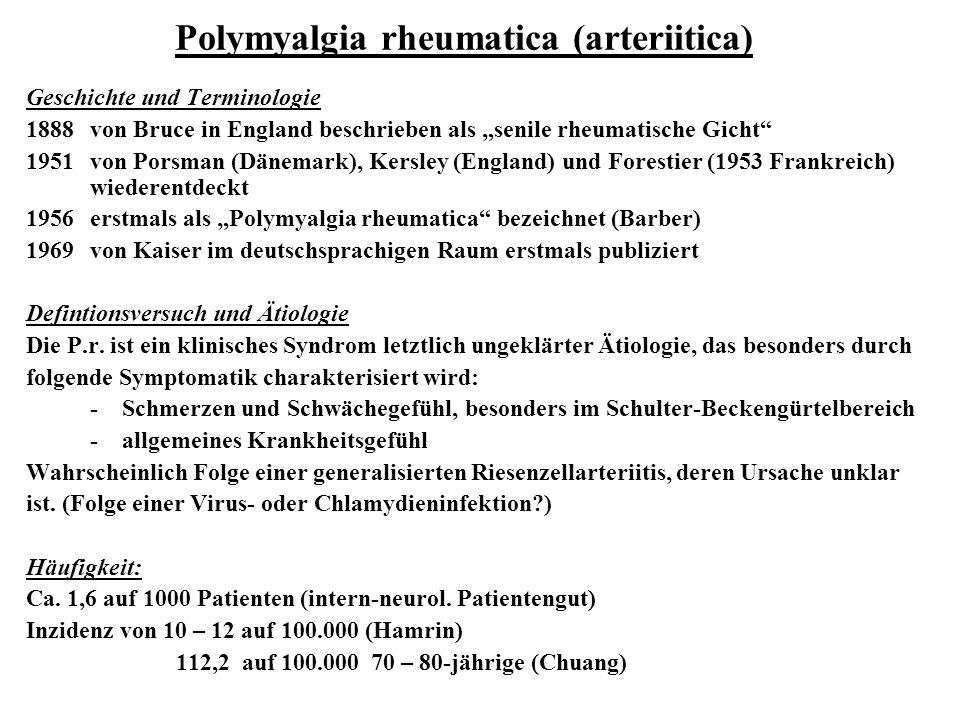 """Polymyalgia rheumatica (arteriitica) Geschichte und Terminologie 1888von Bruce in England beschrieben als """"senile rheumatische Gicht"""" 1951von Porsman"""