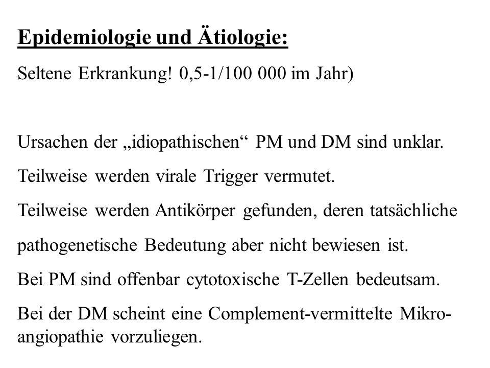 """Epidemiologie und Ätiologie: Seltene Erkrankung! 0,5-1/100 000 im Jahr) Ursachen der """"idiopathischen"""" PM und DM sind unklar. Teilweise werden virale T"""