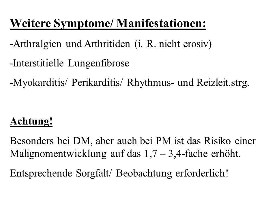 Weitere Symptome/ Manifestationen: -Arthralgien und Arthritiden (i. R. nicht erosiv) -Interstitielle Lungenfibrose -Myokarditis/ Perikarditis/ Rhythmu