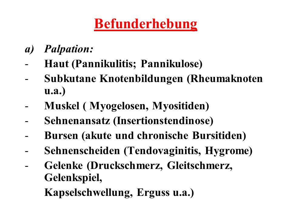 Befunderhebung a)Palpation: -Haut (Pannikulitis; Pannikulose) -Subkutane Knotenbildungen (Rheumaknoten u.a.) -Muskel ( Myogelosen, Myositiden) -Sehnen