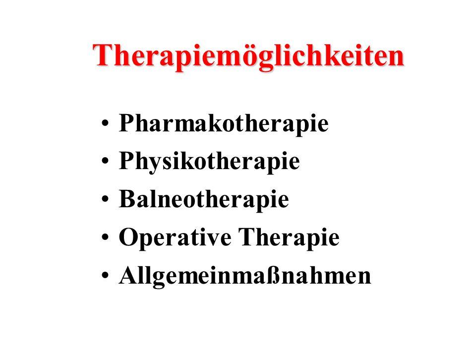 Pharmakotherapie Physikotherapie Balneotherapie Operative Therapie Allgemeinmaßnahmen Therapiemöglichkeiten