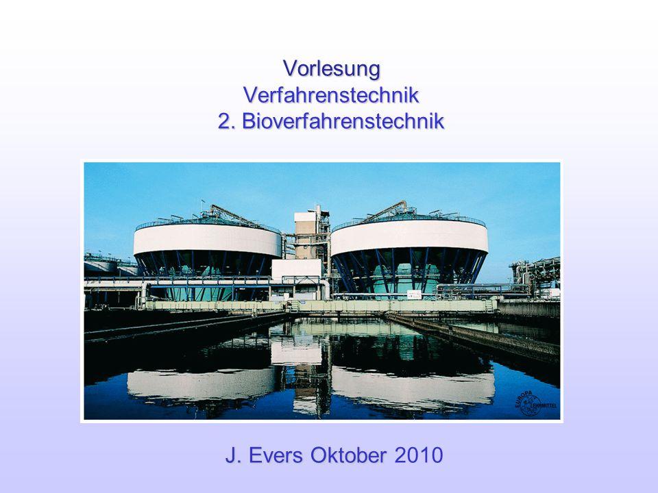 Vorlesung Verfahrenstechnik 2. Bioverfahrenstechnik J. Evers Oktober J. Evers Oktober 2010