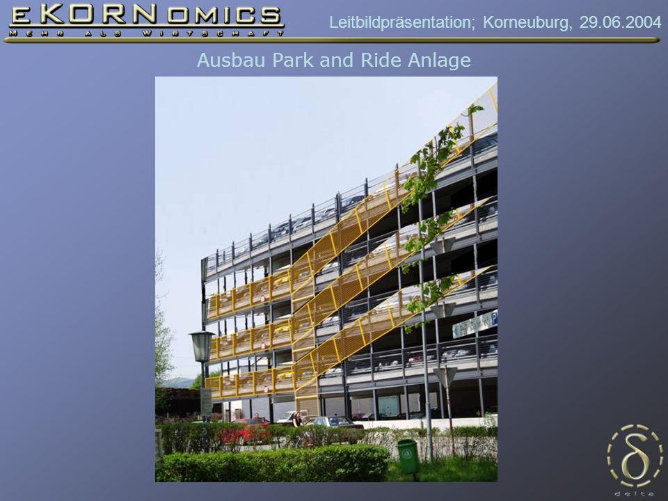 Leitbildpräsentation; Korneuburg, 29.06.2004 Ausbau Park and Ride Anlage