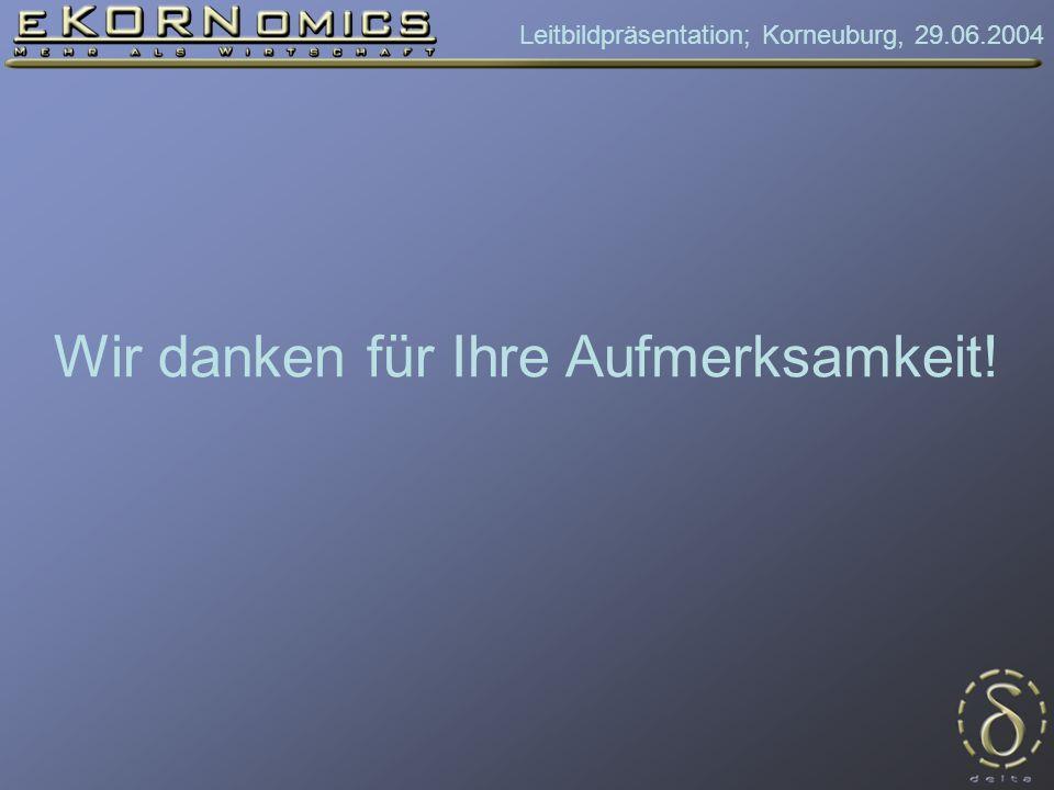 Leitbildpräsentation; Korneuburg, 29.06.2004 Wir danken für Ihre Aufmerksamkeit!