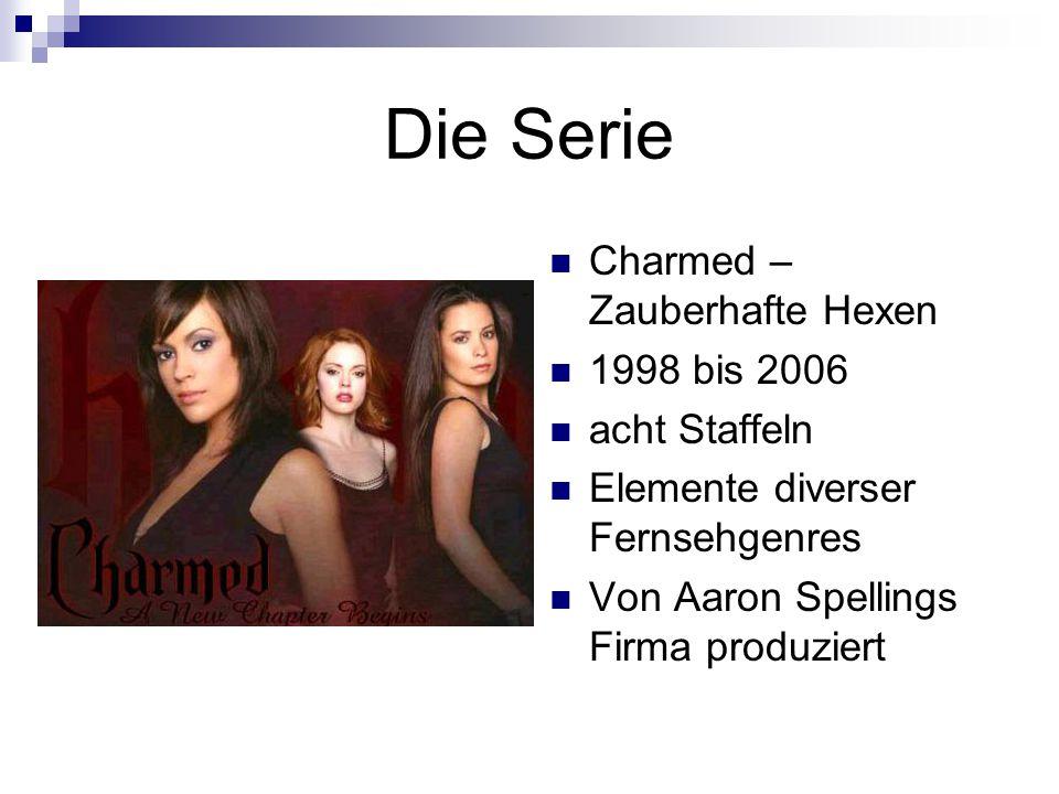 Die Serie Charmed – Zauberhafte Hexen 1998 bis 2006 acht Staffeln Elemente diverser Fernsehgenres Von Aaron Spellings Firma produziert