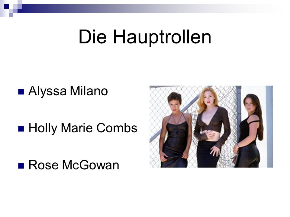 Die Hauptrollen Alyssa Milano Holly Marie Combs Rose McGowan