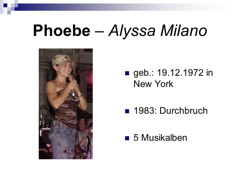 Phoebe – Alyssa Milano geb.: 19.12.1972 in New York 1983: Durchbruch 5 Musikalben