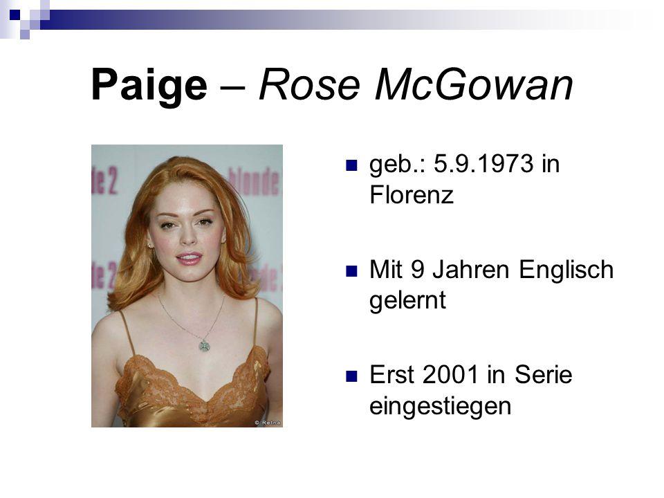 Paige – Rose McGowan geb.: 5.9.1973 in Florenz Mit 9 Jahren Englisch gelernt Erst 2001 in Serie eingestiegen