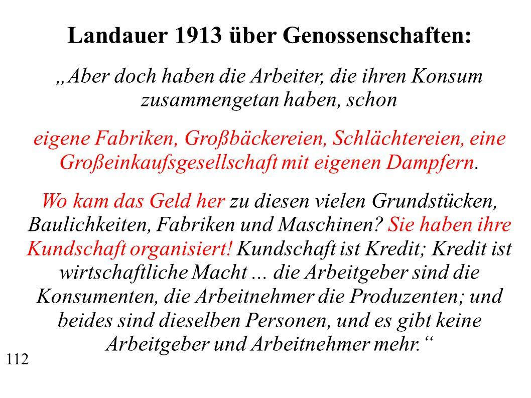 """Landauer 1913 über Genossenschaften: """"Aber doch haben die Arbeiter, die ihren Konsum zusammengetan haben, schon eigene Fabriken, Großbäckereien, Schlächtereien, eine Großeinkaufsgesellschaft mit eigenen Dampfern."""