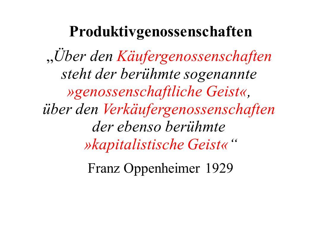 """Produktivgenossenschaften """"Über den Käufergenossenschaften steht der berühmte sogenannte »genossenschaftliche Geist«, über den Verkäufergenossenschaften der ebenso berühmte »kapitalistische Geist« Franz Oppenheimer 1929"""