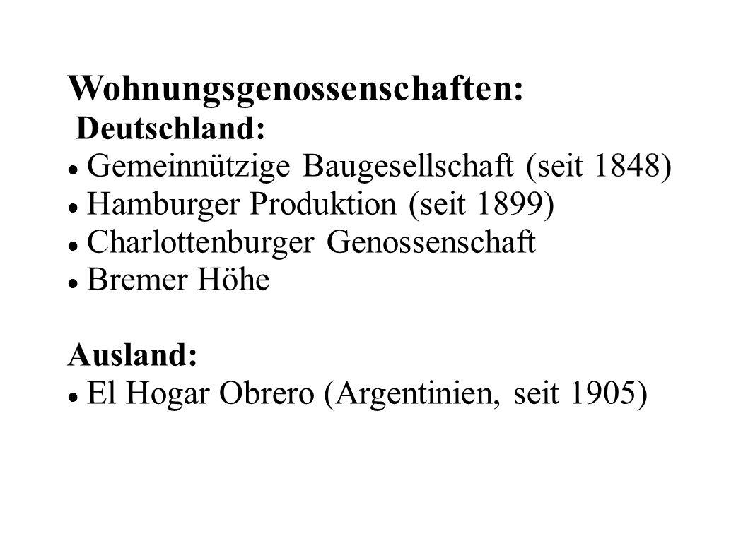 Wohnungsgenossenschaften: Deutschland: Gemeinnützige Baugesellschaft (seit 1848) Hamburger Produktion (seit 1899) Charlottenburger Genossenschaft Bremer Höhe Ausland: El Hogar Obrero (Argentinien, seit 1905)
