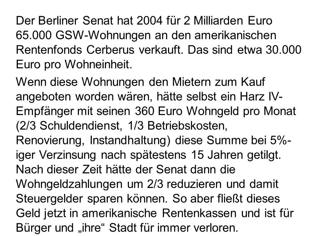 Der Berliner Senat hat 2004 für 2 Milliarden Euro 65.000 GSW-Wohnungen an den amerikanischen Rentenfonds Cerberus verkauft.