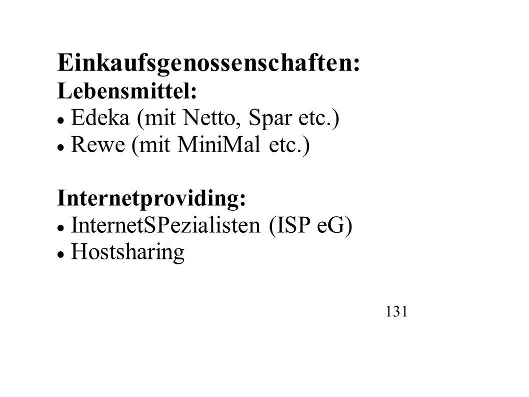 Einkaufsgenossenschaften: Lebensmittel: Edeka (mit Netto, Spar etc.) Rewe (mit MiniMal etc.) Internetproviding: InternetSPezialisten (ISP eG) Hostsharing 131