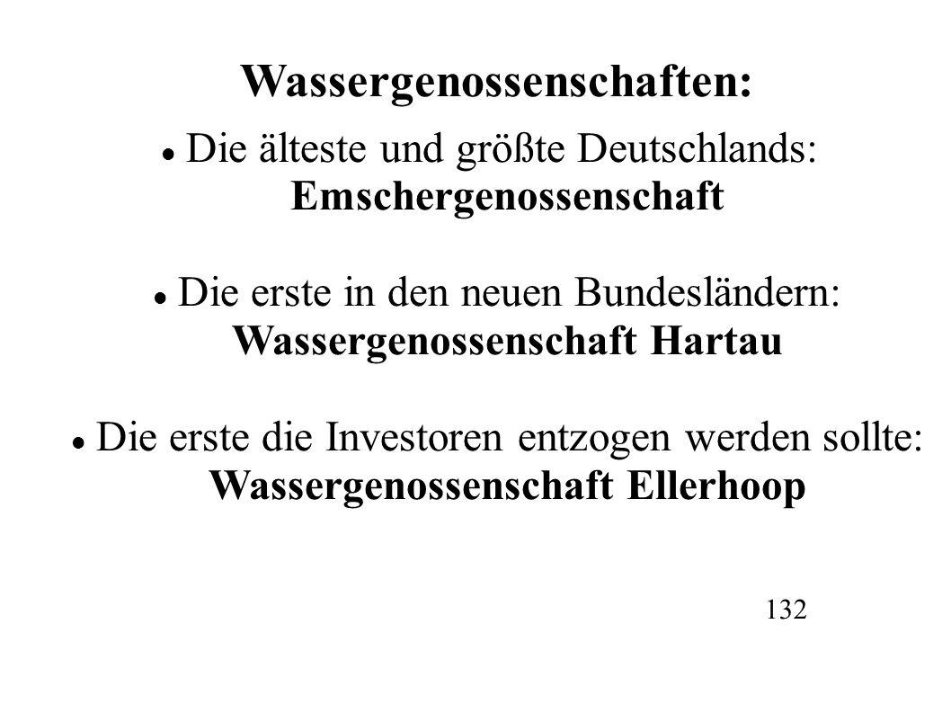 Wassergenossenschaften: Die älteste und größte Deutschlands: Emschergenossenschaft Die erste in den neuen Bundesländern: Wassergenossenschaft Hartau Die erste die Investoren entzogen werden sollte: Wassergenossenschaft Ellerhoop 132