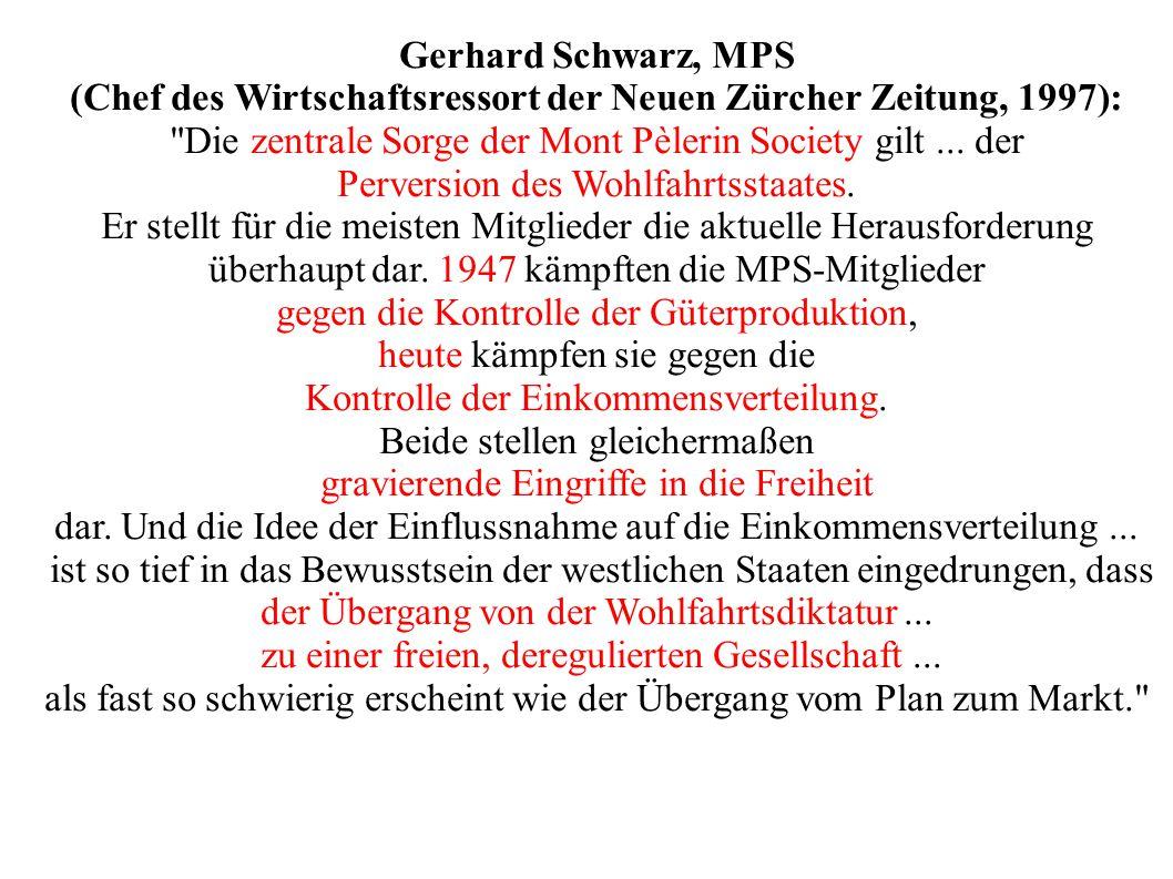 Gerhard Schwarz, MPS (Chef des Wirtschaftsressort der Neuen Zürcher Zeitung, 1997): Die zentrale Sorge der Mont Pèlerin Society gilt...