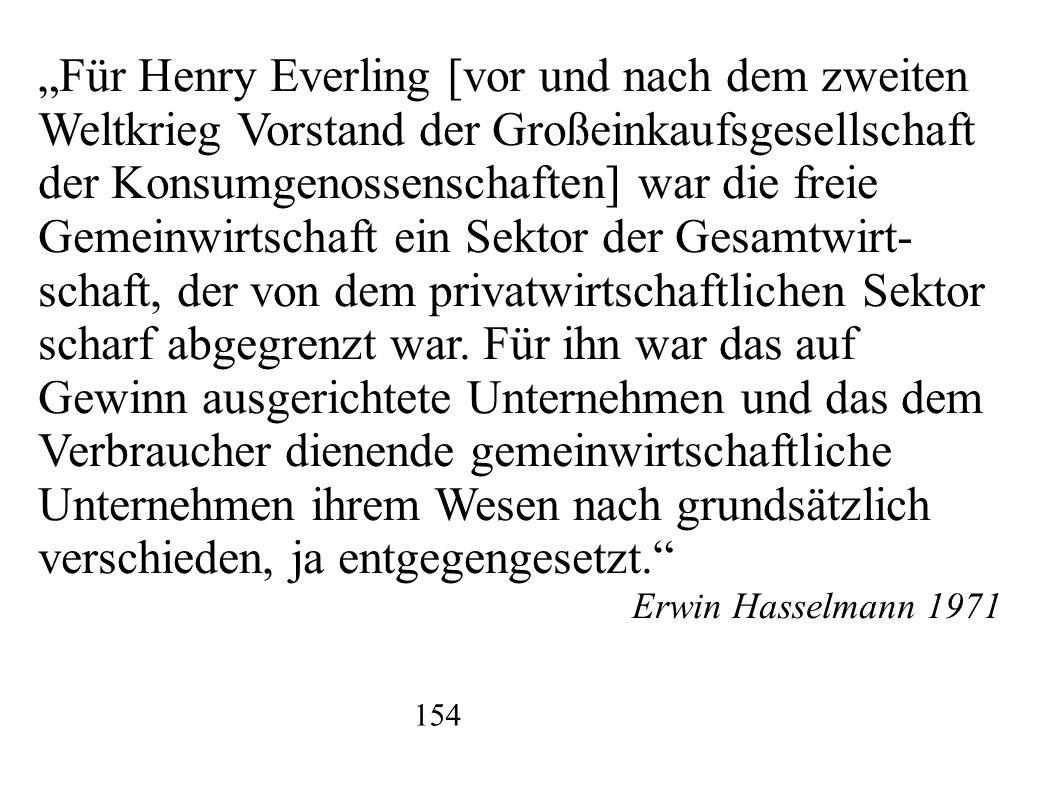 """""""Für Henry Everling [vor und nach dem zweiten Weltkrieg Vorstand der Großeinkaufsgesellschaft der Konsumgenossenschaften] war die freie Gemeinwirtschaft ein Sektor der Gesamtwirt- schaft, der von dem privatwirtschaftlichen Sektor scharf abgegrenzt war."""