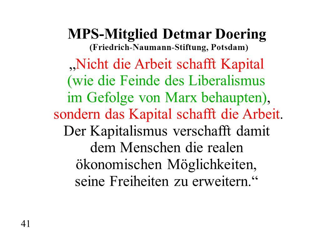 """MPS-Mitglied Detmar Doering (Friedrich-Naumann-Stiftung, Potsdam) """"Nicht die Arbeit schafft Kapital (wie die Feinde des Liberalismus im Gefolge von Marx behaupten), sondern das Kapital schafft die Arbeit."""