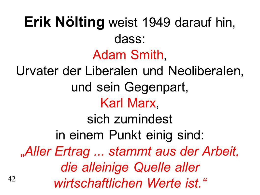 """42 Erik Nölting weist 1949 darauf hin, dass: Adam Smith, Urvater der Liberalen und Neoliberalen, und sein Gegenpart, Karl Marx, sich zumindest in einem Punkt einig sind: """"Aller Ertrag..."""
