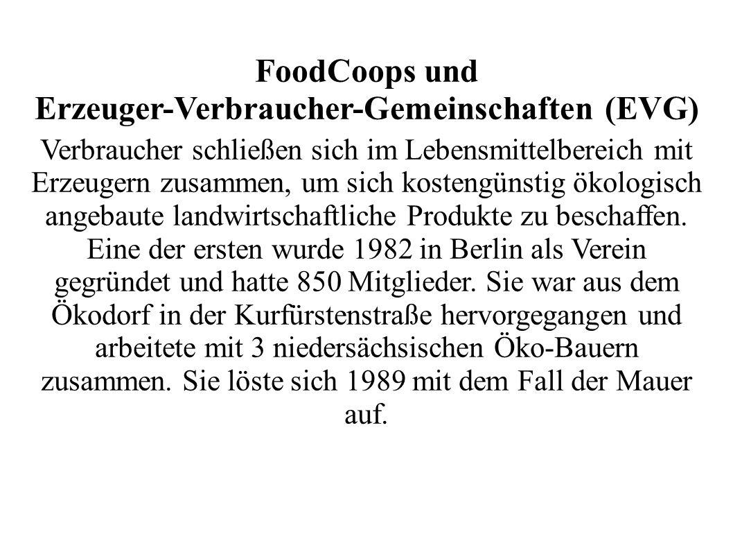FoodCoops und Erzeuger-Verbraucher-Gemeinschaften (EVG) Verbraucher schließen sich im Lebensmittelbereich mit Erzeugern zusammen, um sich kostengünstig ökologisch angebaute landwirtschaftliche Produkte zu beschaffen.