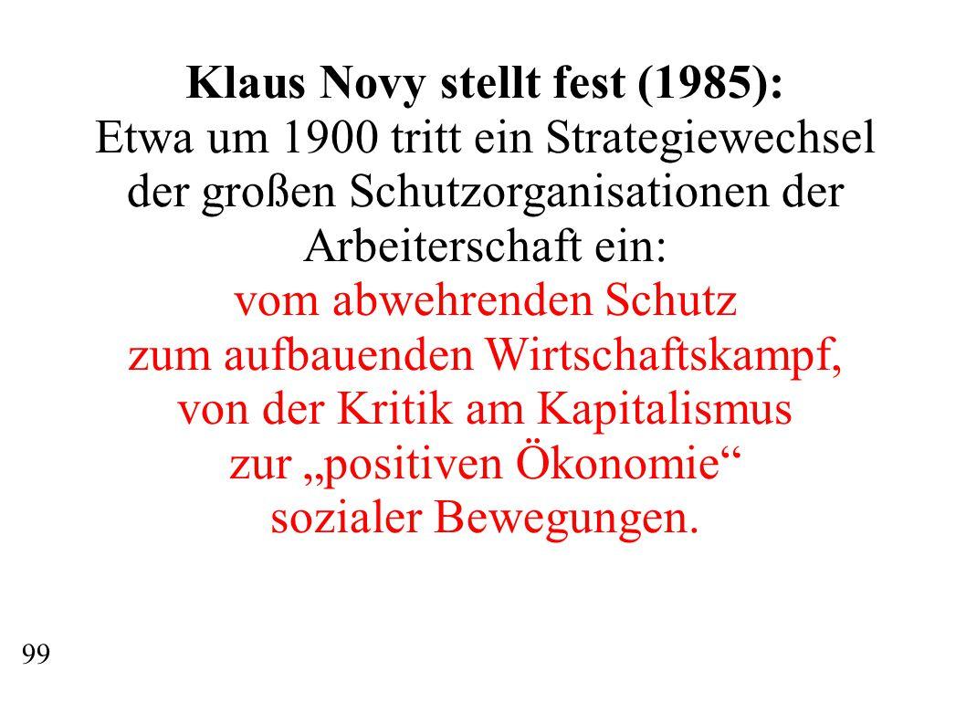 """Klaus Novy stellt fest (1985): Etwa um 1900 tritt ein Strategiewechsel der großen Schutzorganisationen der Arbeiterschaft ein: vom abwehrenden Schutz zum aufbauenden Wirtschaftskampf, von der Kritik am Kapitalismus zur """"positiven Ökonomie sozialer Bewegungen."""