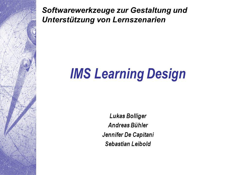 Softwarewerkzeuge zur Gestaltung und Unterstützung von Lernszenarien IMS Learning Design Lukas Bolliger Andreas Bühler Jennifer De Capitani Sebastian Leibold