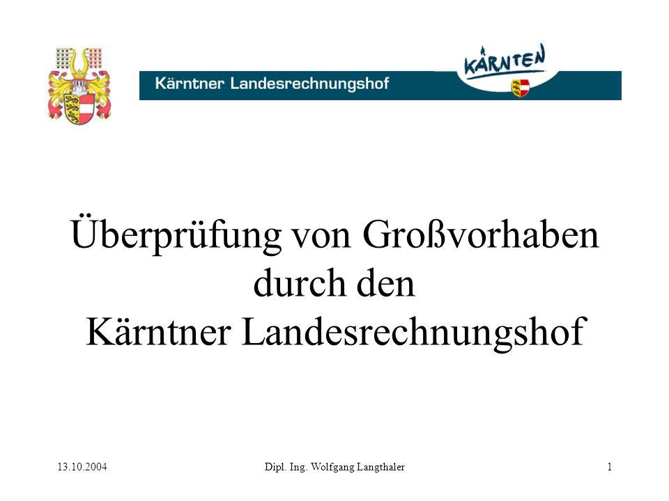 13.10.2004Dipl. Ing. Wolfgang Langthaler1 Überprüfung von Großvorhaben durch den Kärntner Landesrechnungshof
