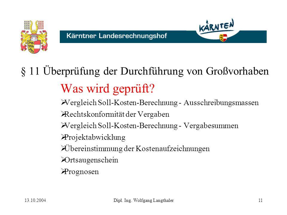 13.10.2004Dipl. Ing. Wolfgang Langthaler11 § 11 Überprüfung der Durchführung von Großvorhaben Was wird geprüft?  Vergleich Soll-Kosten-Berechnung - A