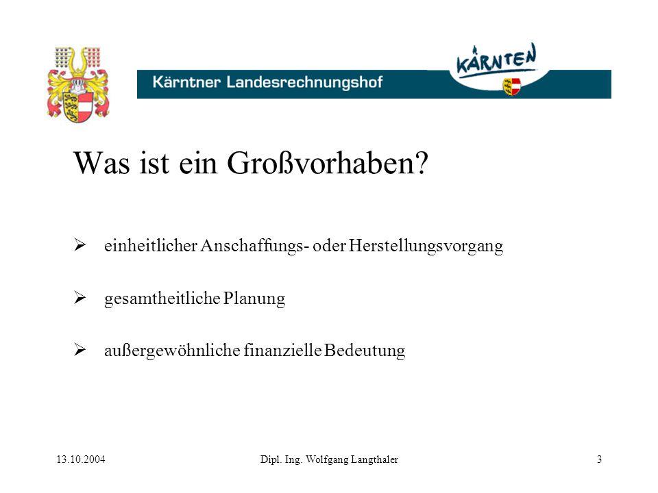 13.10.2004Dipl. Ing. Wolfgang Langthaler3 Was ist ein Großvorhaben?  einheitlicher Anschaffungs- oder Herstellungsvorgang  gesamtheitliche Planung 