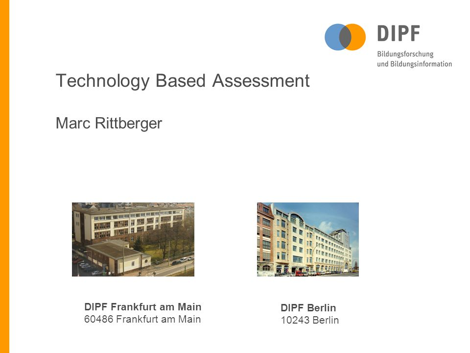 Technology Based Assessment Marc Rittberger DIPF Frankfurt am Main 60486 Frankfurt am Main DIPF Berlin 10243 Berlin