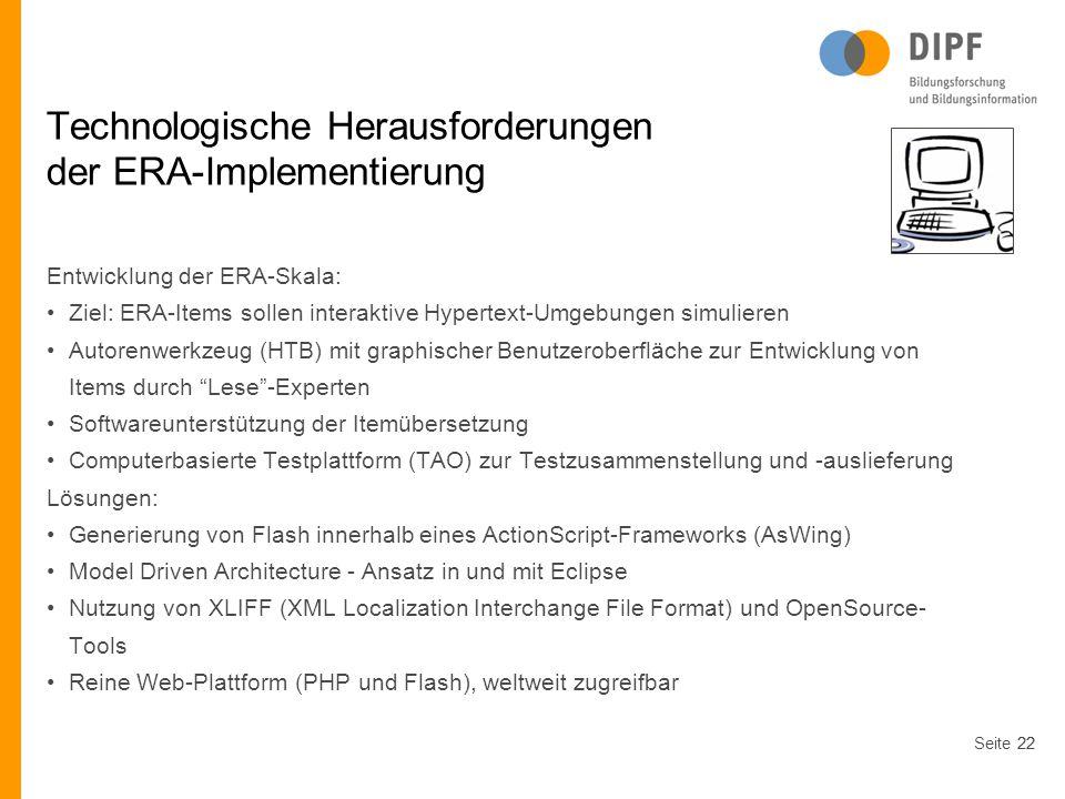 Seite22 Technologische Herausforderungen der ERA-Implementierung Entwicklung der ERA-Skala: Ziel: ERA-Items sollen interaktive Hypertext-Umgebungen si