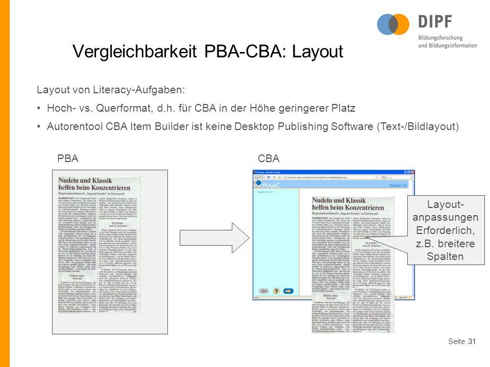 Seite31 Vergleichbarkeit PBA-CBA: Layout Layout von Literacy-Aufgaben: Hoch- vs. Querformat, d.h. für CBA in der Höhe geringerer Platz Autorentool CBA