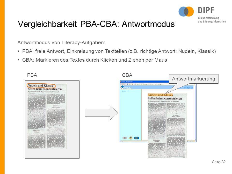 Seite32 Vergleichbarkeit PBA-CBA: Antwortmodus Antwortmodus von Literacy-Aufgaben: PBA: freie Antwort, Einkreisung von Textteilen (z.B. richtige Antwo