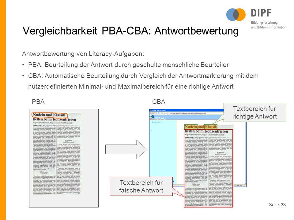 Seite33 Vergleichbarkeit PBA-CBA: Antwortbewertung Antwortbewertung von Literacy-Aufgaben: PBA: Beurteilung der Antwort durch geschulte menschliche Be
