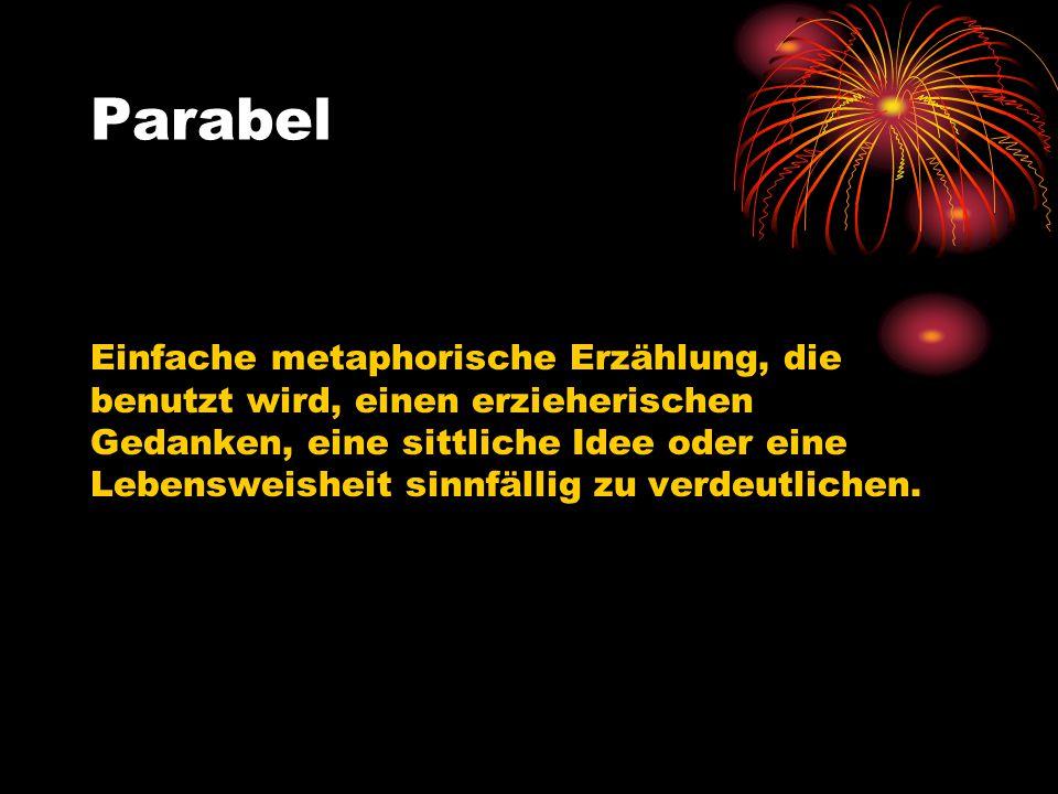 Parabel Einfache metaphorische Erzählung, die benutzt wird, einen erzieherischen Gedanken, eine sittliche Idee oder eine Lebensweisheit sinnfällig zu
