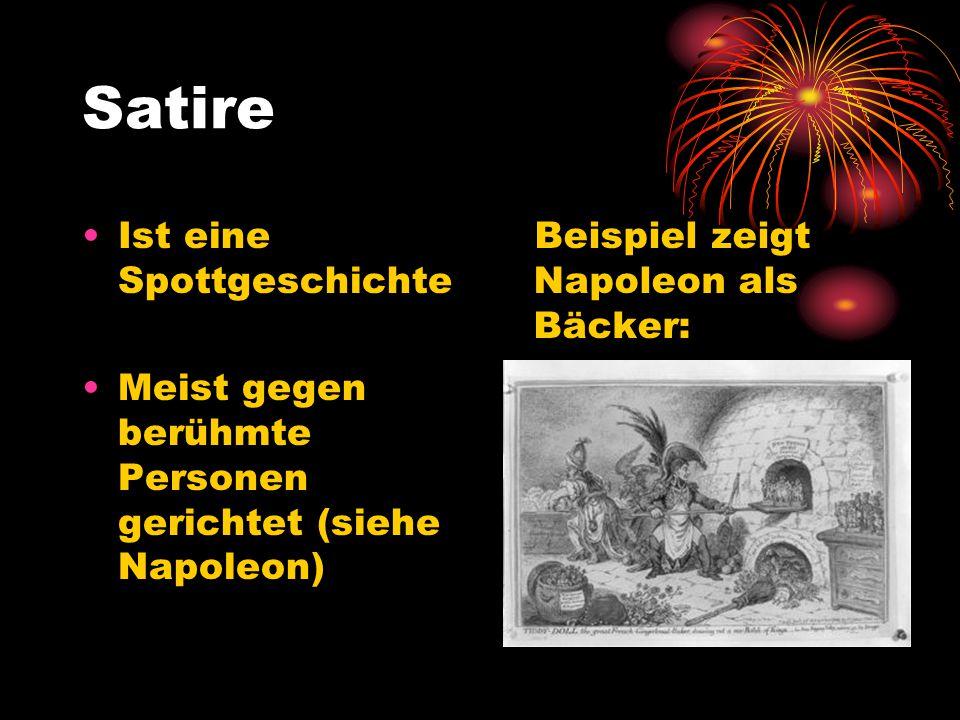 Satire Ist eine Spottgeschichte Meist gegen berühmte Personen gerichtet (siehe Napoleon) Beispiel zeigt Napoleon als Bäcker: