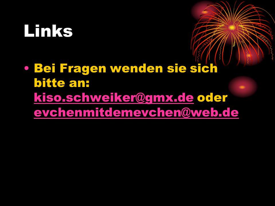 Links Bei Fragen wenden sie sich bitte an: kiso.schweiker@gmx.de oder evchenmitdemevchen@web.de kiso.schweiker@gmx.de evchenmitdemevchen@web.de