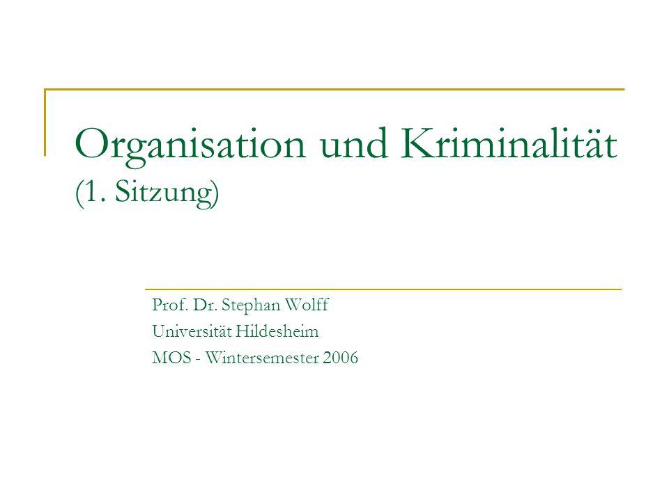 Organisation und Kriminalität (1. Sitzung) Prof. Dr. Stephan Wolff Universität Hildesheim MOS - Wintersemester 2006
