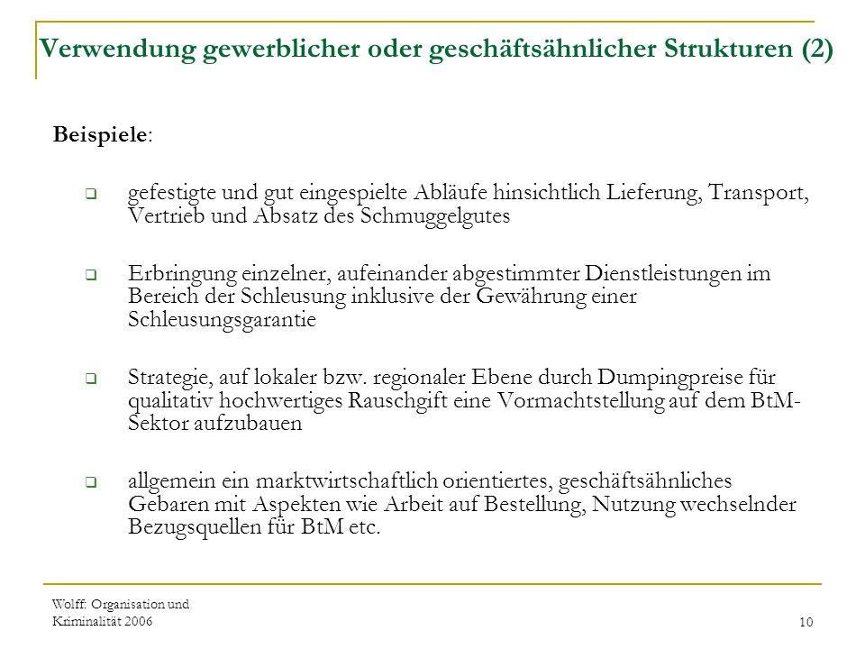 Wolff: Organisation und Kriminalität 200610 Verwendung gewerblicher oder geschäftsähnlicher Strukturen (2) Beispiele:  gefestigte und gut eingespielt