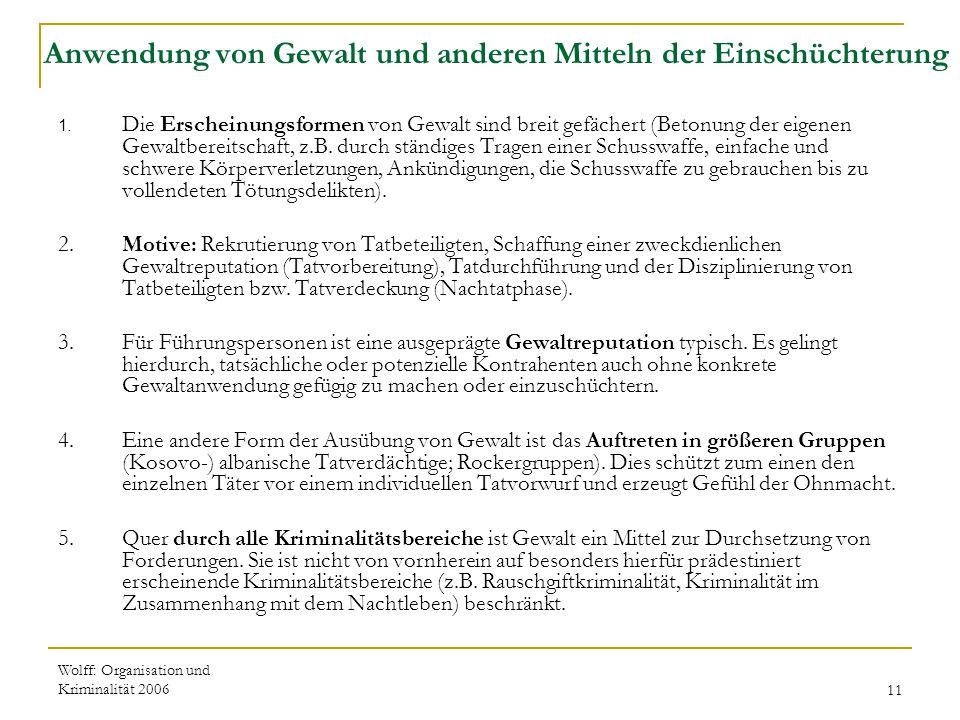 Wolff: Organisation und Kriminalität 200611 Anwendung von Gewalt und anderen Mitteln der Einschüchterung 1. Die Erscheinungsformen von Gewalt sind bre