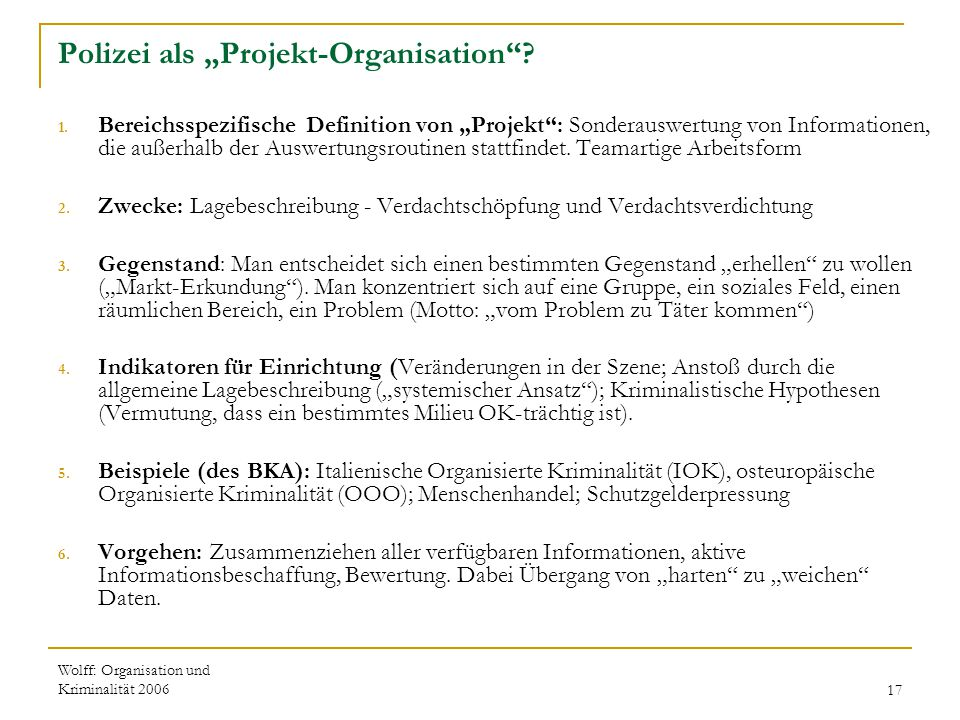 """Wolff: Organisation und Kriminalität 200617 Polizei als """"Projekt-Organisation""""? 1. Bereichsspezifische Definition von """"Projekt"""": Sonderauswertung von"""